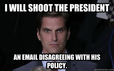 I will shoot the President an email disagreeing with his policy.