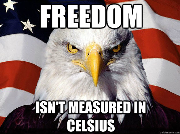 freedom isn't measured in celsius - freedom isn't measured in celsius  Patriotic Eagle