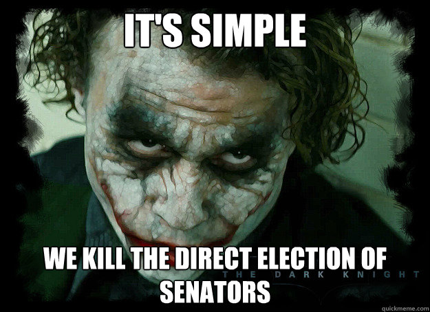 It's simple we kill the direct election of senators
