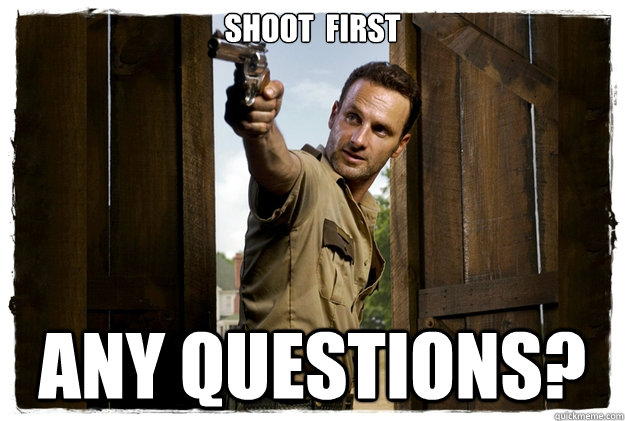 SHOOT  FIRST Any questions?