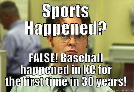 SPORTS HAPPENED? FALSE! BASEBALL HAPPENED IN KC FOR THE FIRST TIME IN 30 YEARS! Dwight
