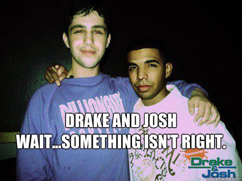Drake and Josh Wait...something isn't right.