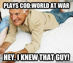 Plays COD:World at War Hey, I knew that guy! - Plays COD:World at War Hey, I knew that guy!  Gamer Grandpa