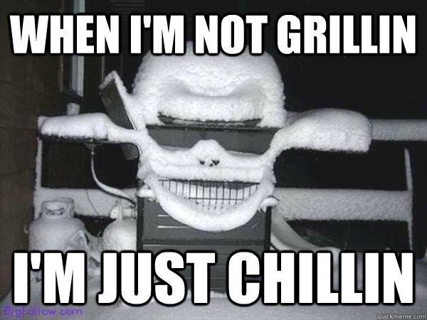 When I'm not grillin I'm just chillin - When I'm not grillin I'm just chillin  Misc