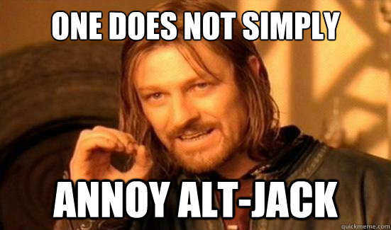 One Does Not Simply annoy alt-jack - One Does Not Simply annoy alt-jack  Boromir
