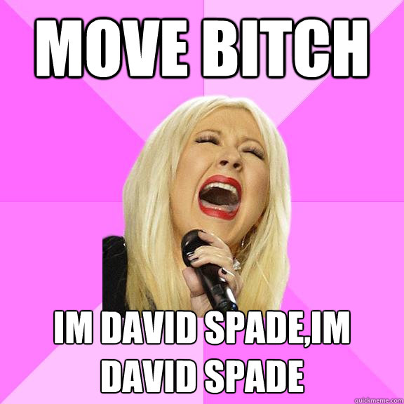 move bitch im david spade,im david spade - move bitch im david spade,im david spade  Wrong Lyrics Christina
