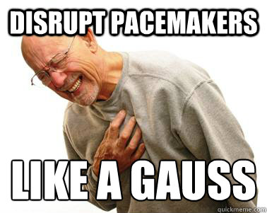 Disrupt pacemakers like a gauss