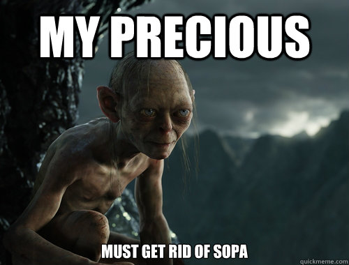 My Precious Must get rid of SOPA
