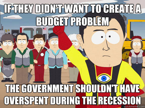if they didn't want to create a budget problem the government shouldn't have overspent during the recession - if they didn't want to create a budget problem the government shouldn't have overspent during the recession  Captain Hindsight