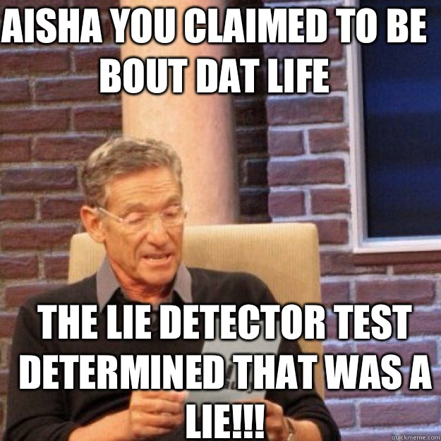 69ba71f783849abfade4e7bc661a4818e39d190b6c7eabedcf9d0ecdc42a565d aisha you claimed to be bout dat life the lie detector test