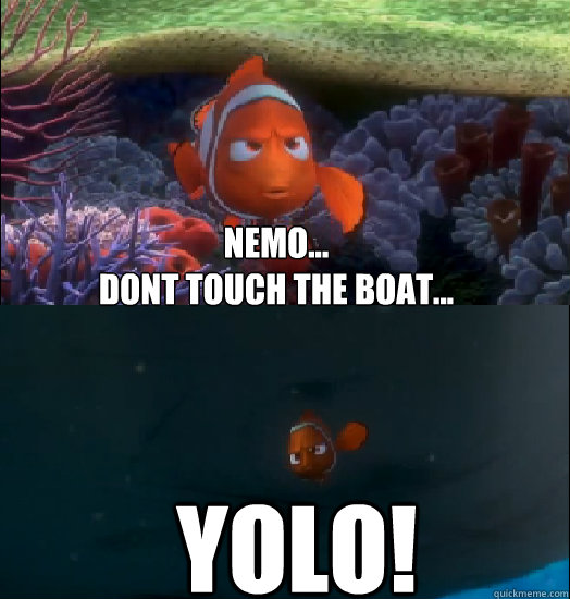 Nemo... Dont touch the boat... YOLO!