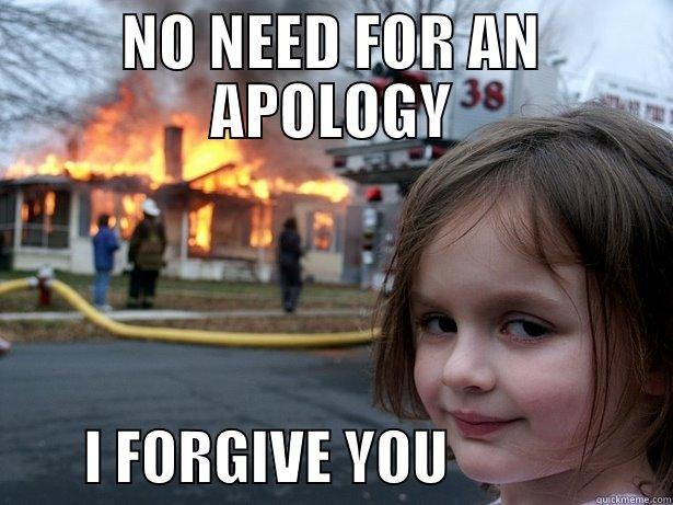 69bc02aaf2aec1a5821a06b98f7512e74e80533578c2130cb38ddf76e99065ec no need to apologize 2 quickmeme,I Forgive You Meme
