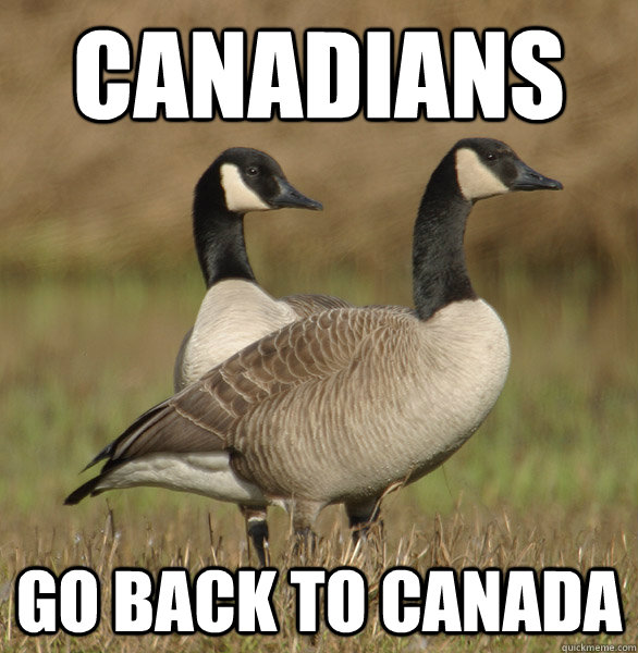 Canadians go back to Canada - Canadians go back to Canada  Misc