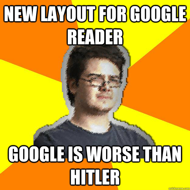 New layout for Google Reader Google is worse than hitler