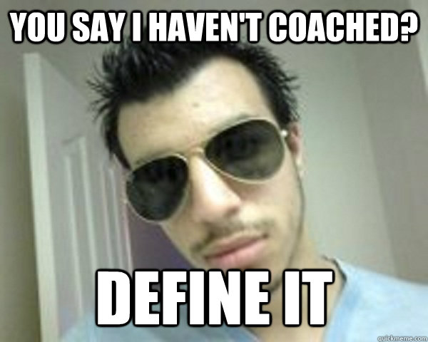 you say i haven't coached? define it