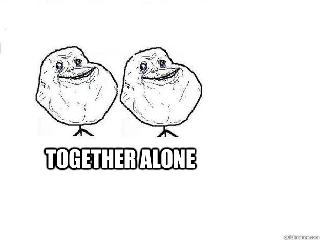 TOGETHER ALONE  together alone