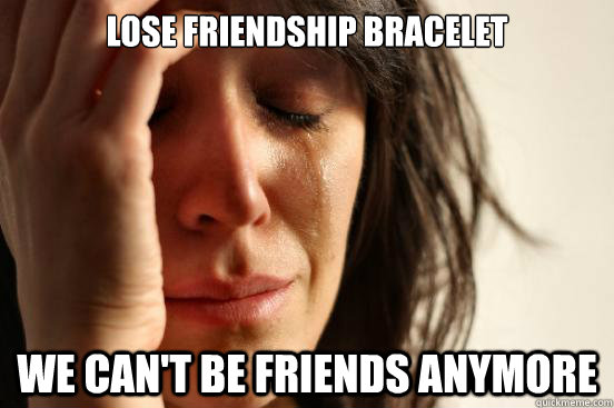 Friendship Bracelet Memes Lose Friendship Bracelet we