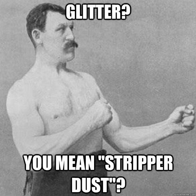 Glitter? You mean