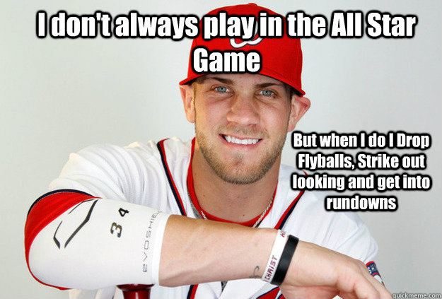 I don't always play in the All Star Game But when I do I Drop Flyballs, Strike out looking and get into rundowns