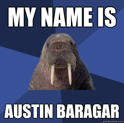 My name is austin baragar - My name is austin baragar  Web Developer Walrus