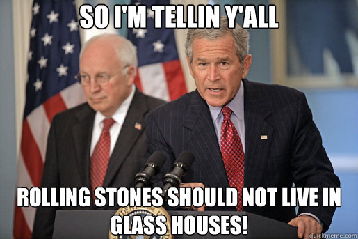 so i'm tellin y'all rolling stones should not live in glass houses!