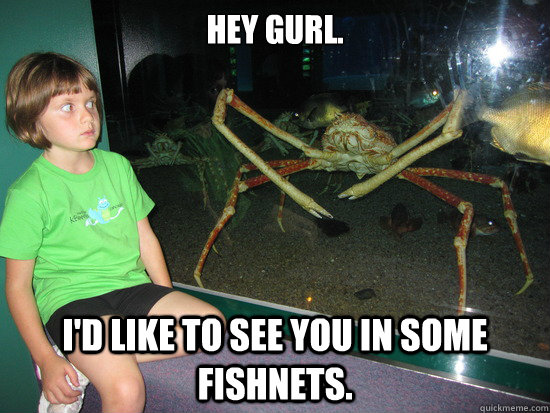 Hey gurl. I'd like to see you in some fishnets. - Hey gurl. I'd like to see you in some fishnets.  wildly inappropriate crab