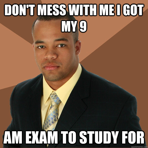don't mess with me i got my 9 am exam to study for - don't mess with me i got my 9 am exam to study for  Successful Black Man