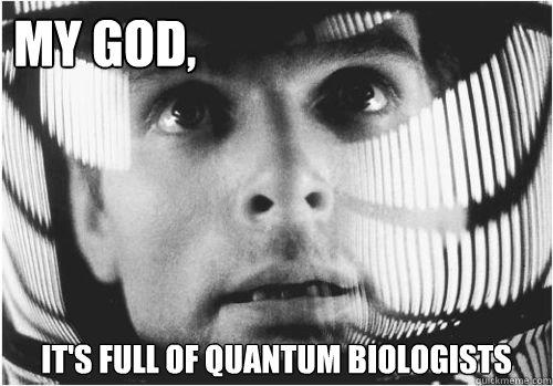 My God, It's full of quantum biologists