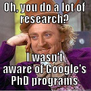 Search engine doctorates - OH, YOU DO A LOT OF RESEARCH? I WASN'T AWARE OF GOOGLE'S PHD PROGRAMS Condescending Wonka