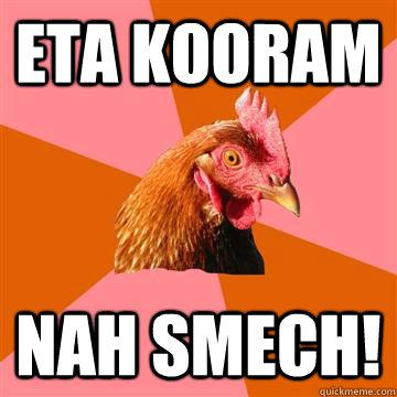 Eta Kooram  Nah Smech! - Eta Kooram  Nah Smech!  Anti-Joke Chicken
