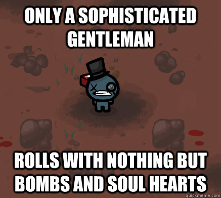 Only a sophisticated gentleman Rolls with nothing but bombs and soul hearts  Fancy