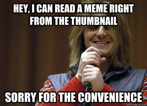 Hey, i can read a meme right from the thumbnail sorry for the convenience  Mitch Hedberg Meme