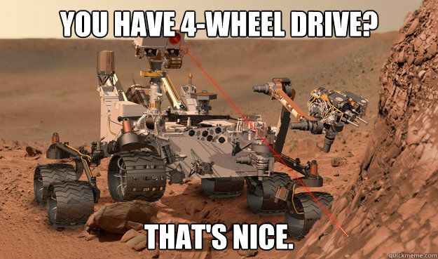You have 4-wheel drive? That's nice.  Unimpressed Curiosity