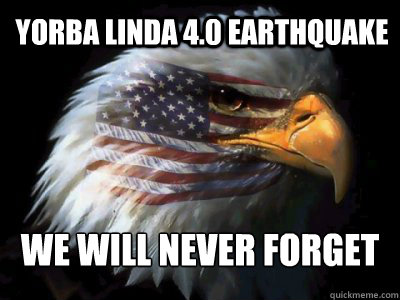 Yorba Linda 4.0 Earthquake We will never forget