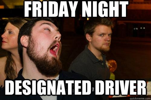 friday night designated driver - friday night designated driver  Friday Night