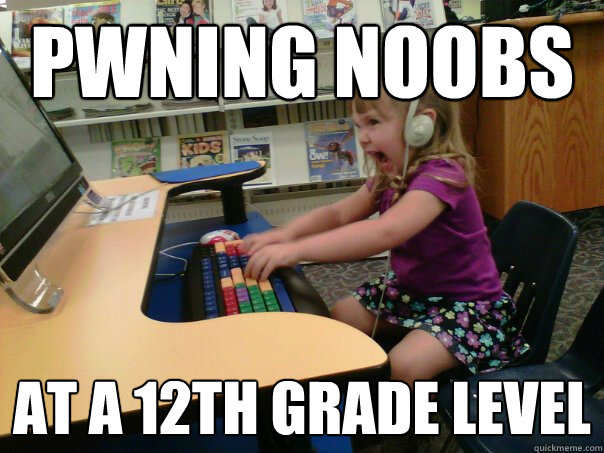 pwning noobs at a 12th grade level - pwning noobs at a 12th grade level  Raging Gamer Girl