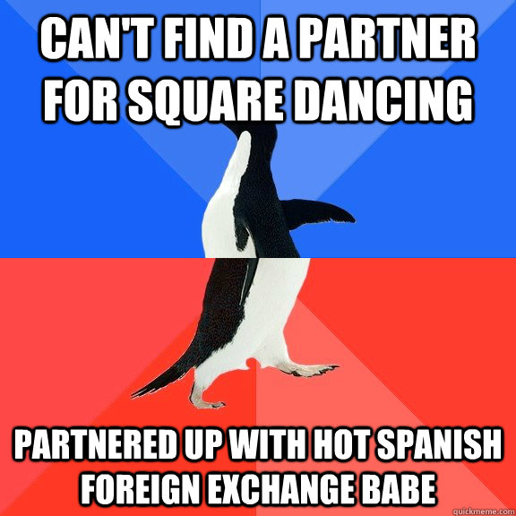 Can't find a partner for square dancing partnered up with hot Spanish foreign exchange babe  - Can't find a partner for square dancing partnered up with hot Spanish foreign exchange babe   Socially Awkward Awesome Penguin