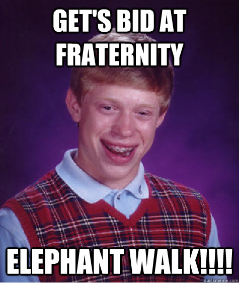 Get 39 s bid at fraternity elephant walk bad luck brian for Get bids