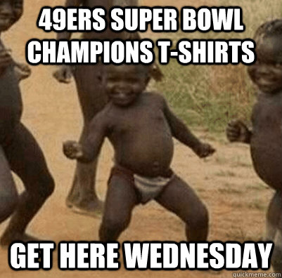 9df717447 49ers Super Bowl Champions T-shirts get here wednesday - african ...