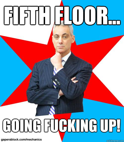 Fifth Floor... Going Fucking Up! - Fifth Floor... Going Fucking Up!  Mayor Emanuel