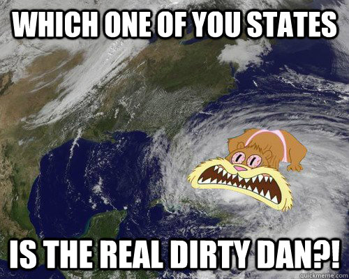 Which one of you states is the real dirty dan?!  Hurricane Sandy
