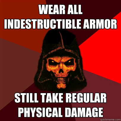 Wear all indestructible armor still take regular physical damage