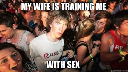 My wife is training me with sex - My wife is training me with sex  Sudden Clarity Clarence