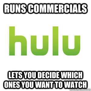 Runs commercials Lets you decide which ones you want to watch - Runs commercials Lets you decide which ones you want to watch  Good Guy Hulu