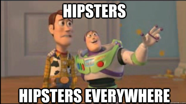 hipsters hipsters everywhere - hipsters hipsters everywhere  Buzz and Woody