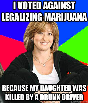 I voted against legalizing marijuana because my daughter was killed by a drunk driver  Sheltering Suburban Mom