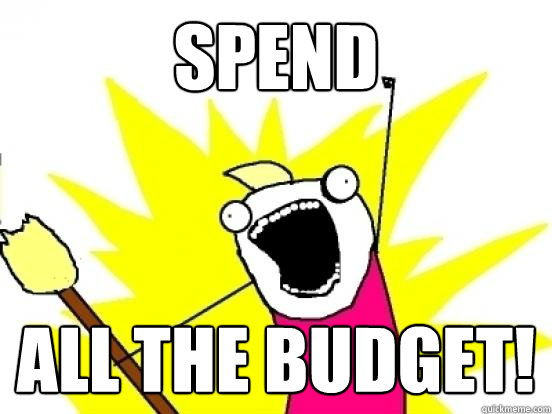 SPEND ALL THE BUDGET!