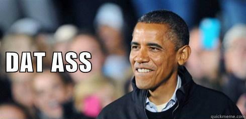 Obama likes dat ass memes | quickmeme