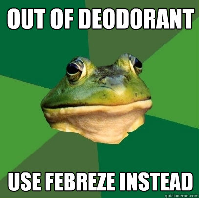 Out of Deodorant Use Febreze instead - Out of Deodorant Use Febreze instead  Foul Bachelor Frog