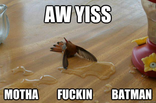 AW YISS MOTHA         FUCKIN         batman